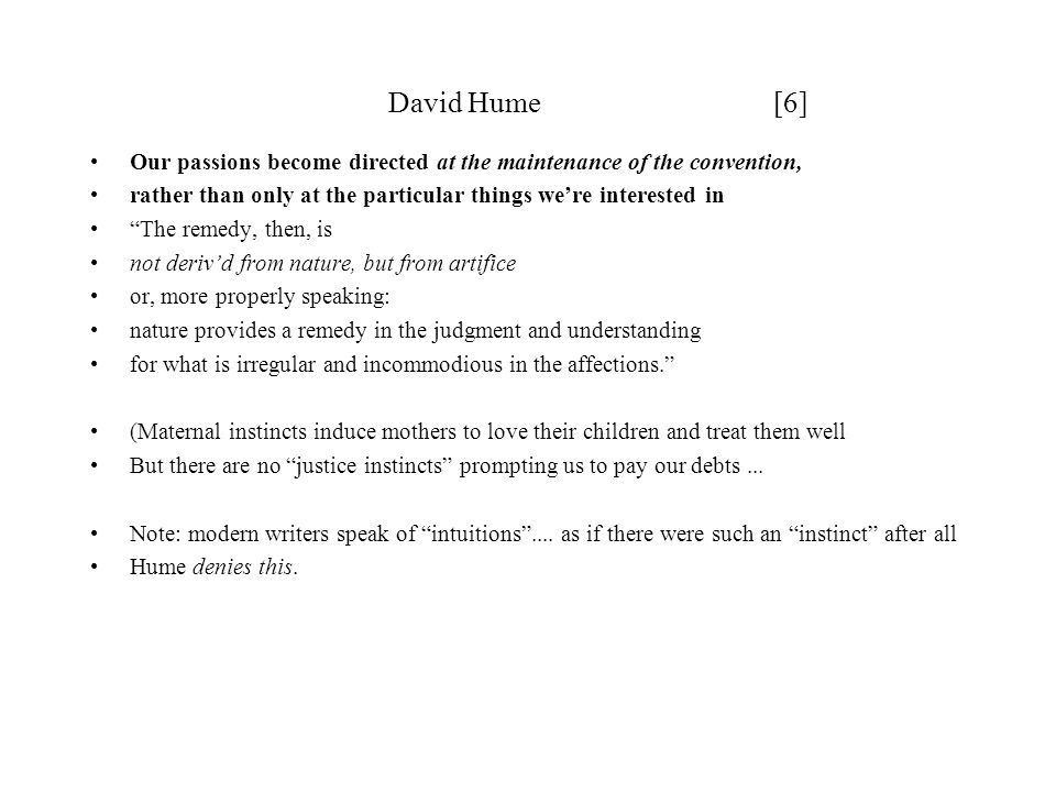 David Hume [6] Our passions become directed at the maintenance of the convention,